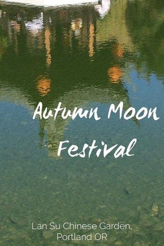 Autumn Moon Festival Lan Su Chinese Garden, Portland OR