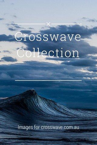 Crosswave Collection Images for crosswave.com.au