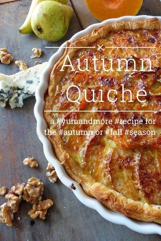 Autumn Quiche a #yumandmore #recipe for the #autumn or #fall #season