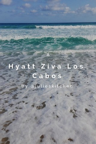 Hyatt Ziva Los Cabos By @julieskitchen