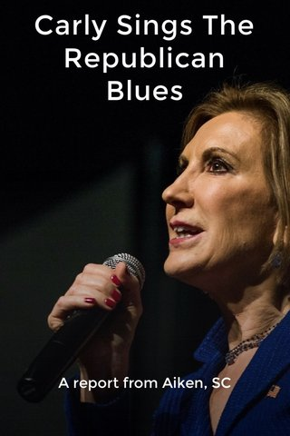 Carly Sings The Republican Blues A report from Aiken, SC