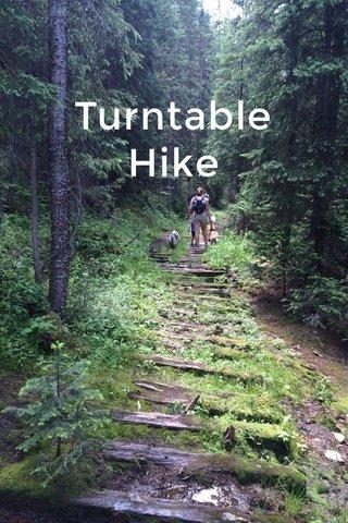 Turntable Hike