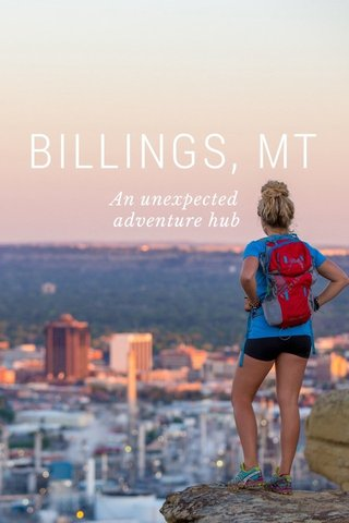 BILLINGS, MT An unexpected adventure hub