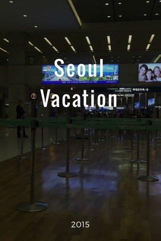 Seoul Vacation 2015
