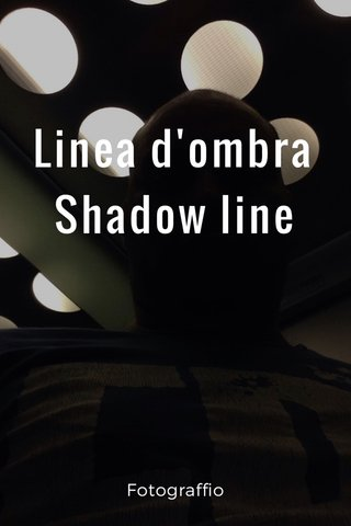 Linea d'ombra Shadow line Fotograffio
