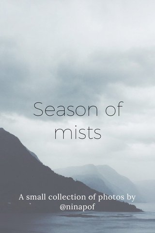 Season of mists A small collection of photos by @ninapof