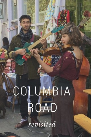 COLUMBIA ROAD revisited
