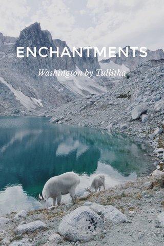 ENCHANTMENTS Washington by Tullitha