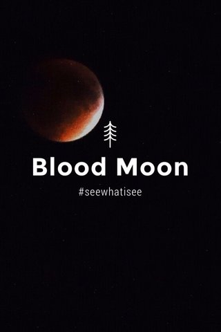 Blood Moon #seewhatisee