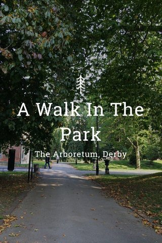 A Walk In The Park The Arboretum, Derby