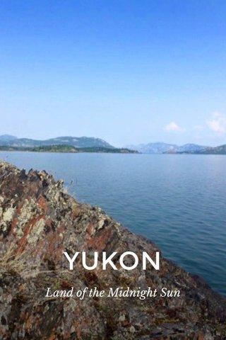 YUKON Land of the Midnight Sun