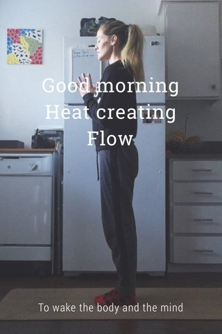 Good morning Heat creating Flow To wake the body and the mind
