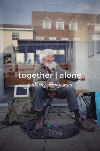 together | alone walking on my own