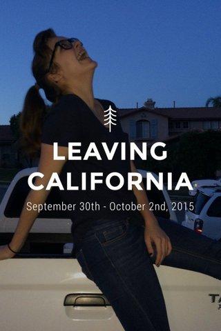 LEAVING CALIFORNIA September 30th - October 2nd, 2015