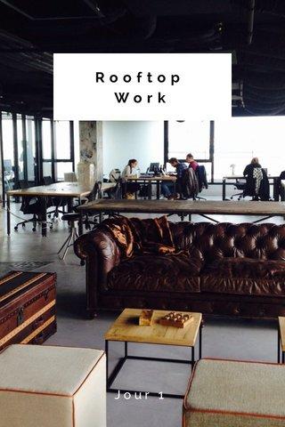 Rooftop Work Jour 1