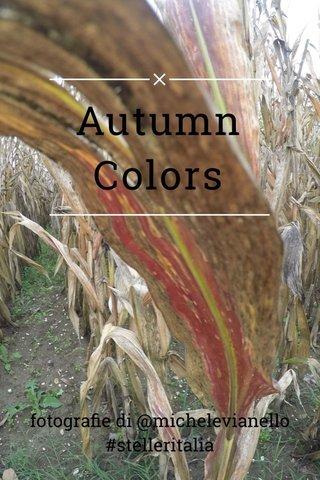 Autumn Colors fotografie di @michelevianello #stelleritalia