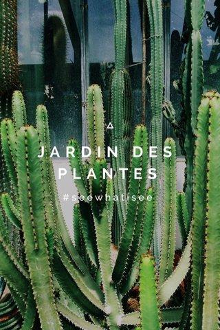 JARDIN DES PLANTES #seewhatisee