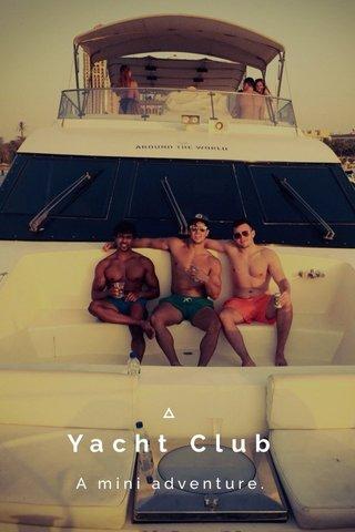 Yacht Club A mini adventure.