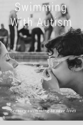 Swimming With Autism Sensory swimming to save lives
