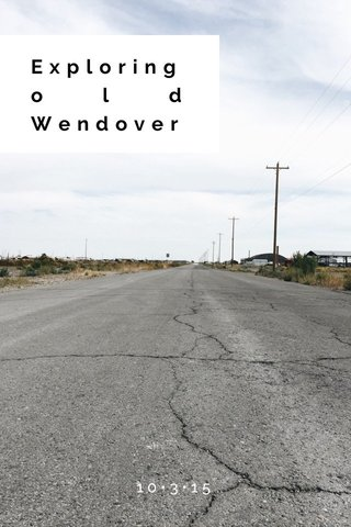 Exploring old Wendover 10•3•15