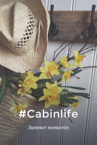 #Cabinlife Summer memories