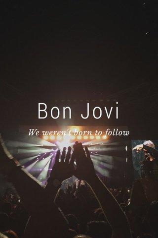Bon Jovi We weren't born to follow