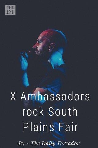 X Ambassadors rock South Plains Fair By - The Daily Toreador
