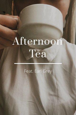 Afternoon Tea Feat. Earl Grey