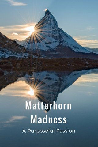 Matterhorn Madness A Purposeful Passion
