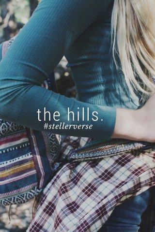the hills. #stellerverse