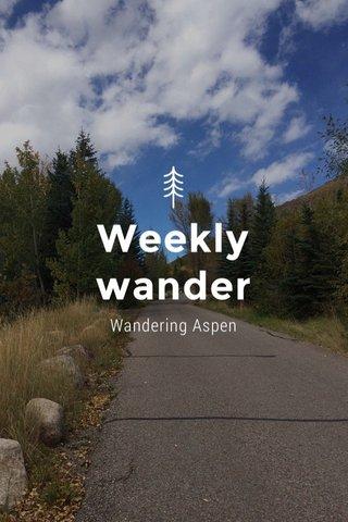 Weekly wander Wandering Aspen