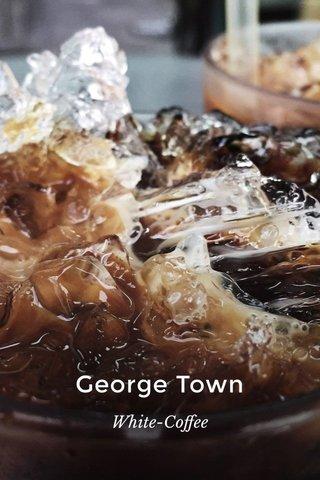 George Town White-Coffee