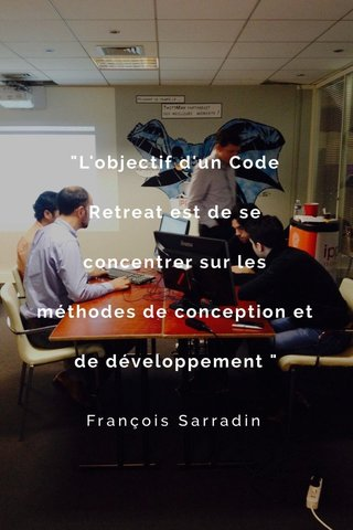 """""""L'objectif d'un Code Retreat est de se concentrer sur les méthodes de conception et de développement """" François Sarradin"""