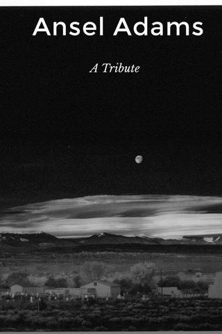 Ansel Adams A Tribute
