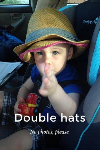 Double hats No photos, please.