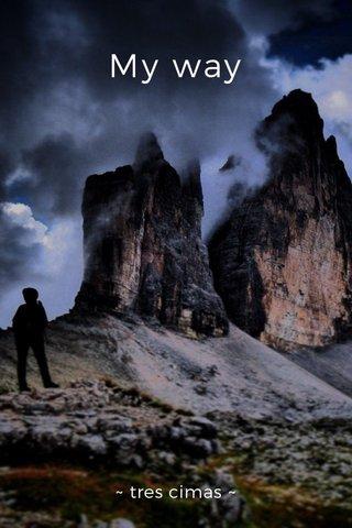 My way ~ tres cimas ~