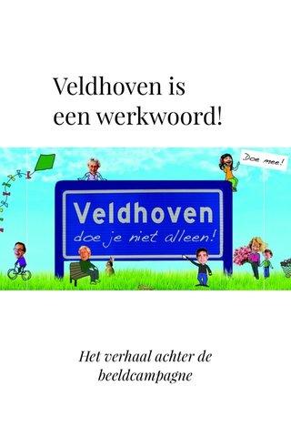 Veldhoven is een werkwoord! Het verhaal achter de beeldcampagne