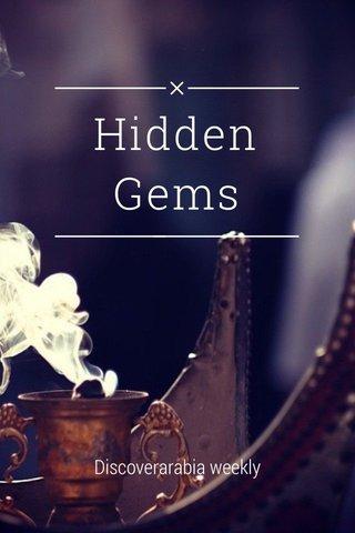 Hidden Gems Discoverarabia weekly