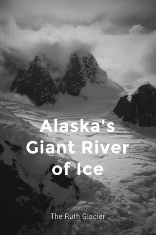 Alaska's Giant River of Ice The Ruth Glacier