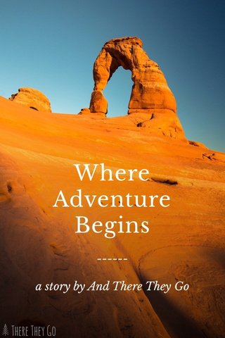 Where Adventure Begins ------ a story by And There They Go
