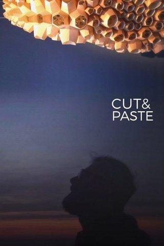 CUT& PASTE