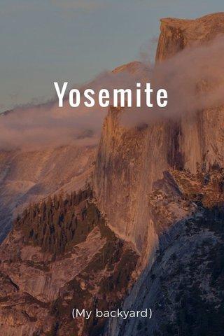 Yosemite (My backyard)