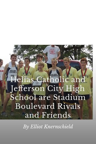 Helias Catholic and Jefferson City High School are Stadium Boulevard Rivals and Friends By Elliot Knernschield