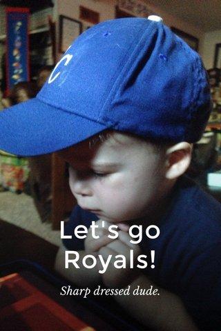 Let's go Royals! Sharp dressed dude.