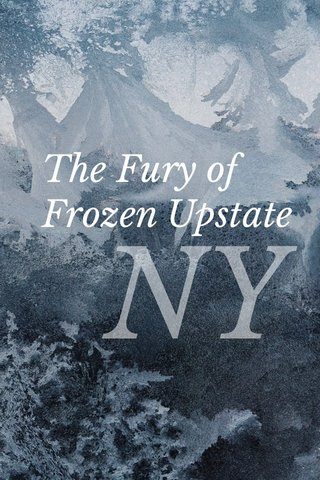 The Fury of Frozen Upstate NY