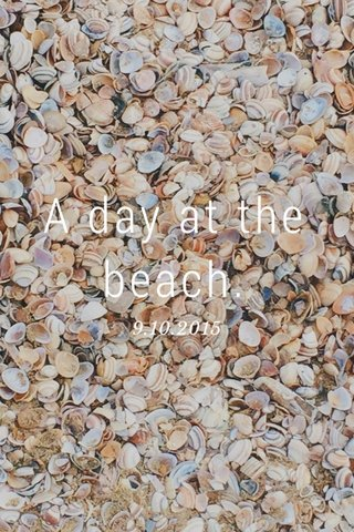 A day at the beach. 9.10.2015