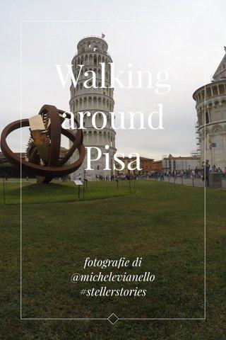 Walking around Pisa fotografie di @michelevianello #stellerstories
