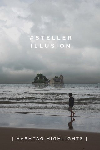 #STELLERILLUSION | HASHTAG HIGHLIGHTS |