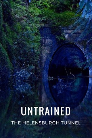 UNTRAINED THE HELENSBURGH TUNNEL