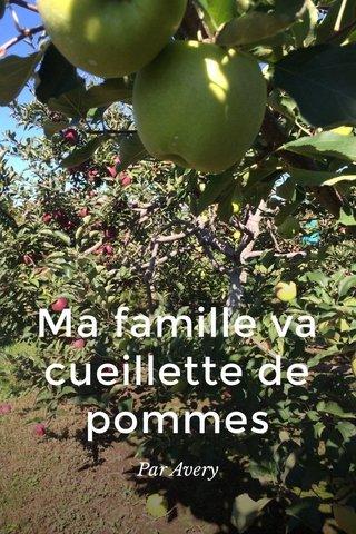 Ma famille va cueillette de pommes Par Avery